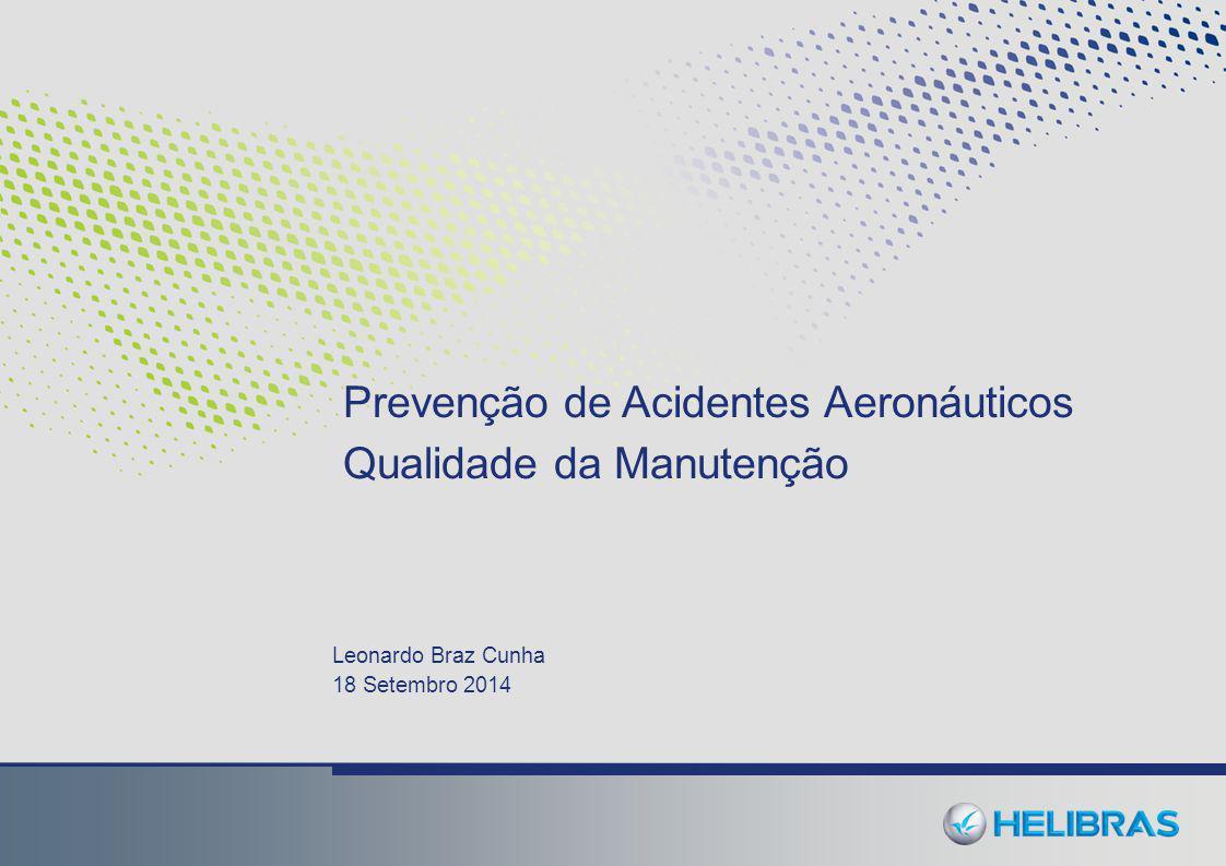 Leonardo Braz Cunha 18 Setembro 2014 Prevenção de Acidentes Aeronáuticos Qualidade da Manutenção