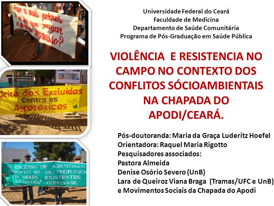 VIOLÊNCIA E RESISTENCIA NO CAMPO NO CONTEXTO DOS CONFLITOS SÓCIOAMBIENTAIS NA CHAPADA DO APODI/CEARÁ. Universidade Federal do Ceará Faculdade de Medic