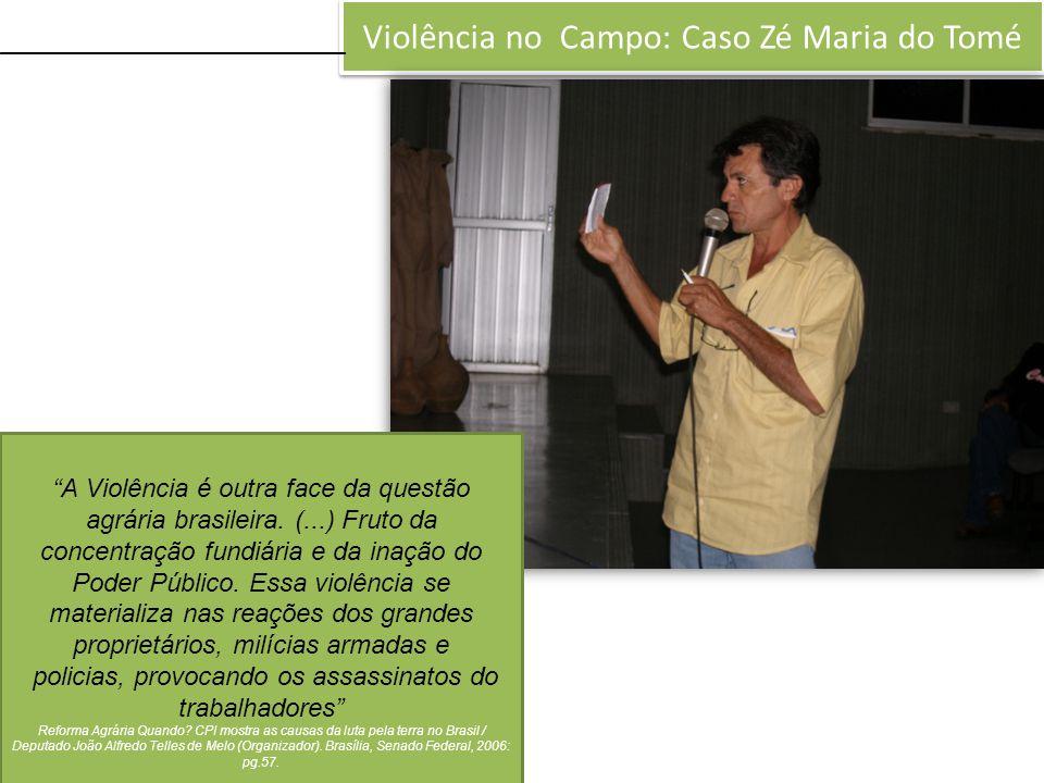 """Violência no Campo: Caso Zé Maria do Tomé """"A Violência é outra face da questão agrária brasileira. (...) Fruto da concentração fundiária e da inação d"""