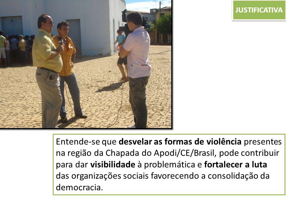 JUSTIFICATIVA Entende-se que desvelar as formas de violência presentes na região da Chapada do Apodi/CE/Brasil, pode contribuir para dar visibilidade