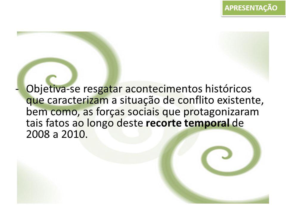 -Objetiva-se resgatar acontecimentos históricos que caracterizam a situação de conflito existente, bem como, as forças sociais que protagonizaram tais