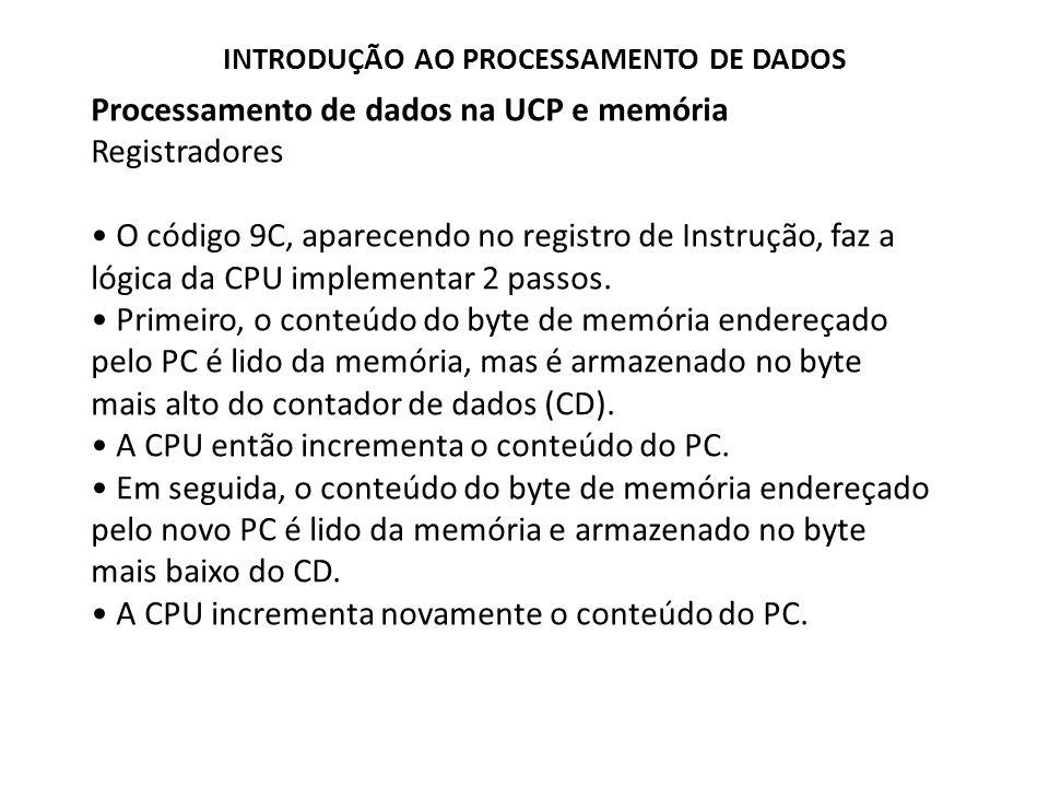 Processamento de dados na UCP e memória Registradores O código 9C, aparecendo no registro de Instrução, faz a lógica da CPU implementar 2 passos. Prim
