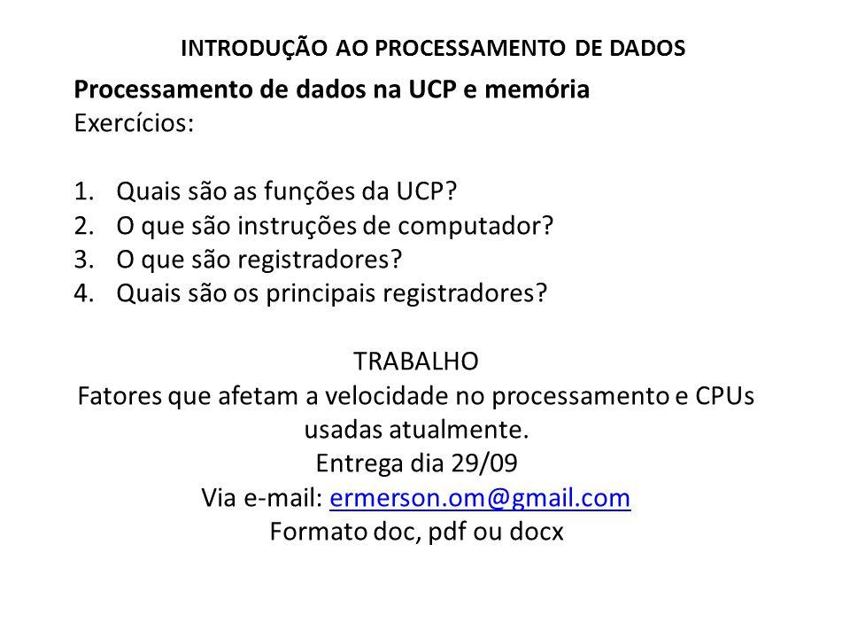 Processamento de dados na UCP e memória Exercícios: 1.Quais são as funções da UCP? 2.O que são instruções de computador? 3.O que são registradores? 4.
