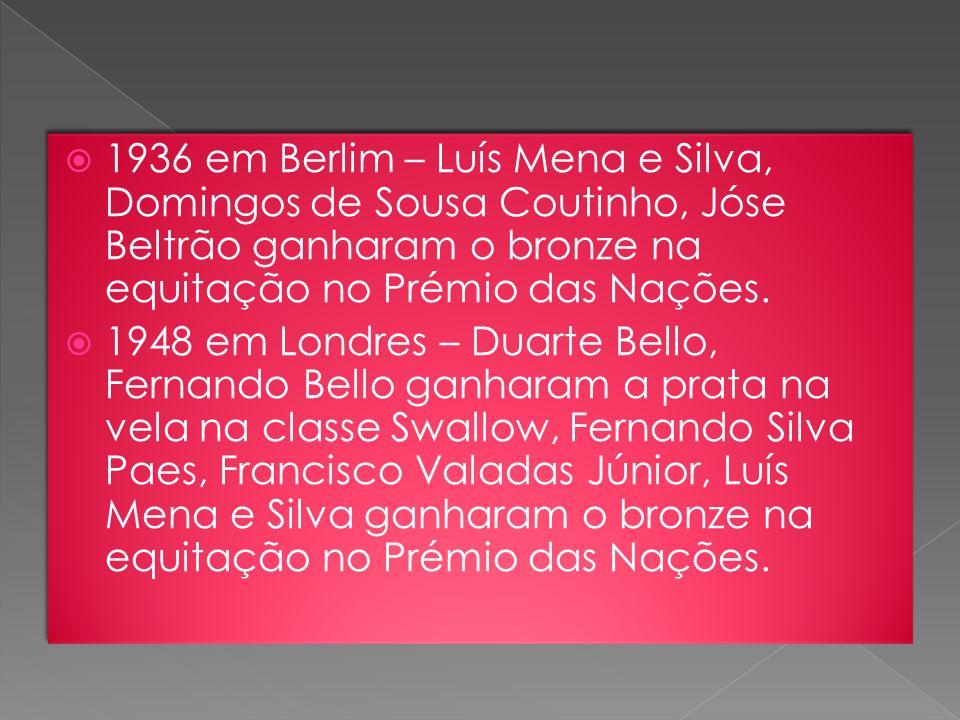 1936 em Berlim – Luís Mena e Silva, Domingos de Sousa Coutinho, Jóse Beltrão ganharam o bronze na equitação no Prémio das Nações.  1948 em Londres