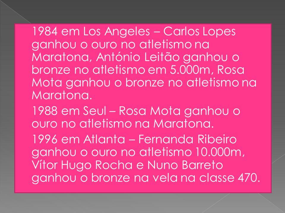  1984 em Los Angeles – Carlos Lopes ganhou o ouro no atletismo na Maratona, António Leitão ganhou o bronze no atletismo em 5.000m, Rosa Mota ganhou o