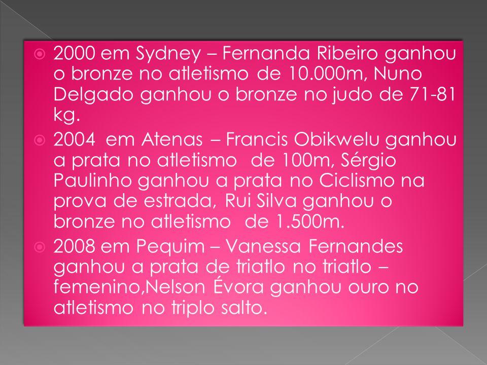  2000 em Sydney – Fernanda Ribeiro ganhou o bronze no atletismo de 10.000m, Nuno Delgado ganhou o bronze no judo de 71-81 kg.  2004 em Atenas – Fran