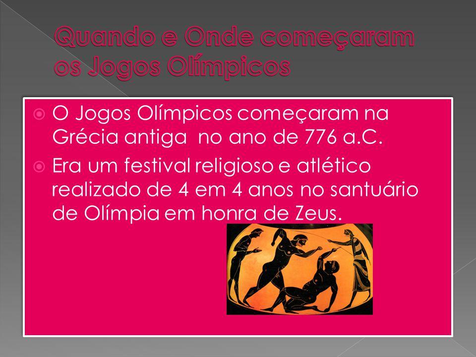  O Jogos Olímpicos começaram na Grécia antiga no ano de 776 a.C.  Era um festival religioso e atlético realizado de 4 em 4 anos no santuário de Olím