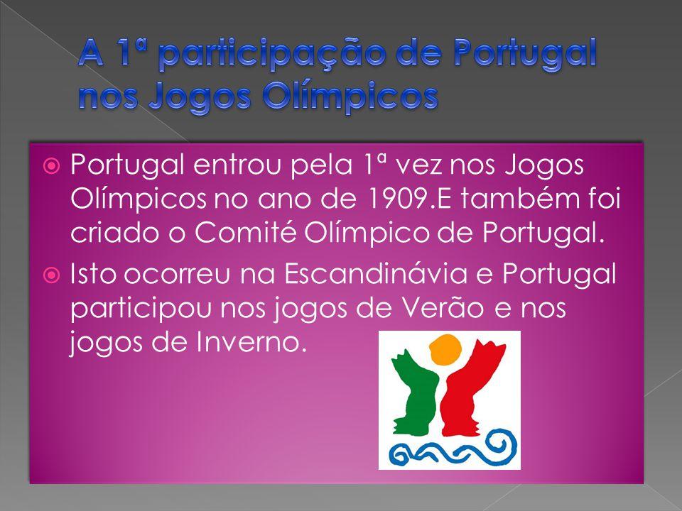 Portugal entrou pela 1ª vez nos Jogos Olímpicos no ano de 1909.E também foi criado o Comité Olímpico de Portugal.  Isto ocorreu na Escandinávia e P