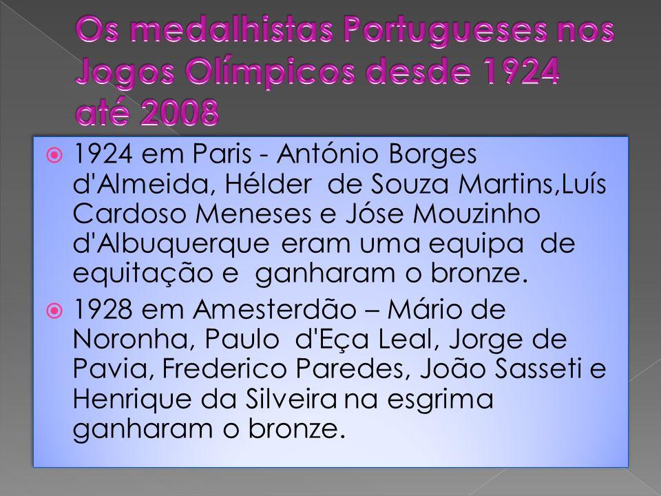  1924 em Paris - António Borges d Almeida, Hélder de Souza Martins,Luís Cardoso Meneses e Jóse Mouzinho d Albuquerque eram uma equipa de equitação e ganharam o bronze.