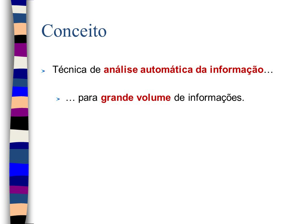 Conceito Técnica de análise automática da informação… … para grande volume de informações.