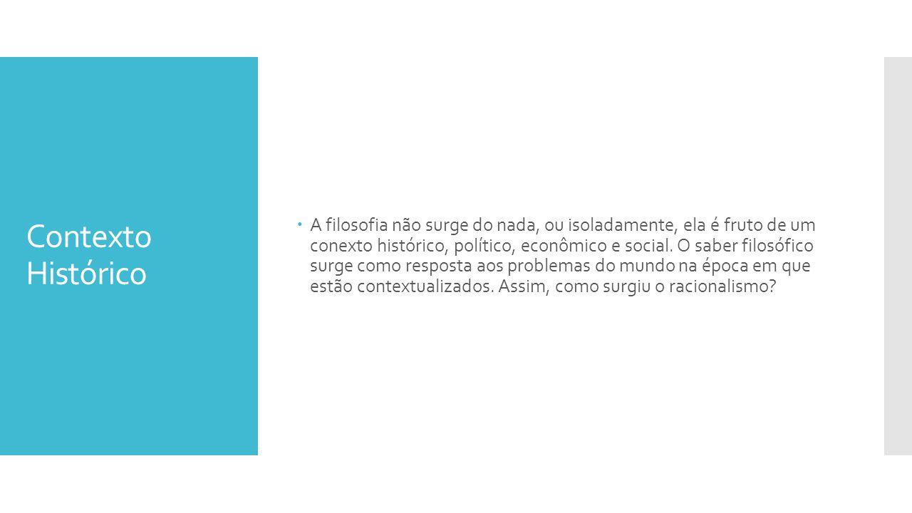 Contexto Histórico  A filosofia não surge do nada, ou isoladamente, ela é fruto de um conexto histórico, político, econômico e social.
