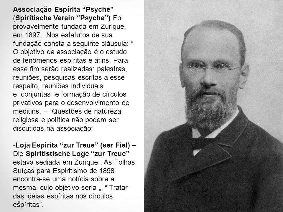 """Associação Espírita """"Psyche"""" (Spiritische Verein """"Psyche"""") Foi provavelmente fundada em Zurique, em 1897. Nos estatutos de sua fundação consta a segui"""