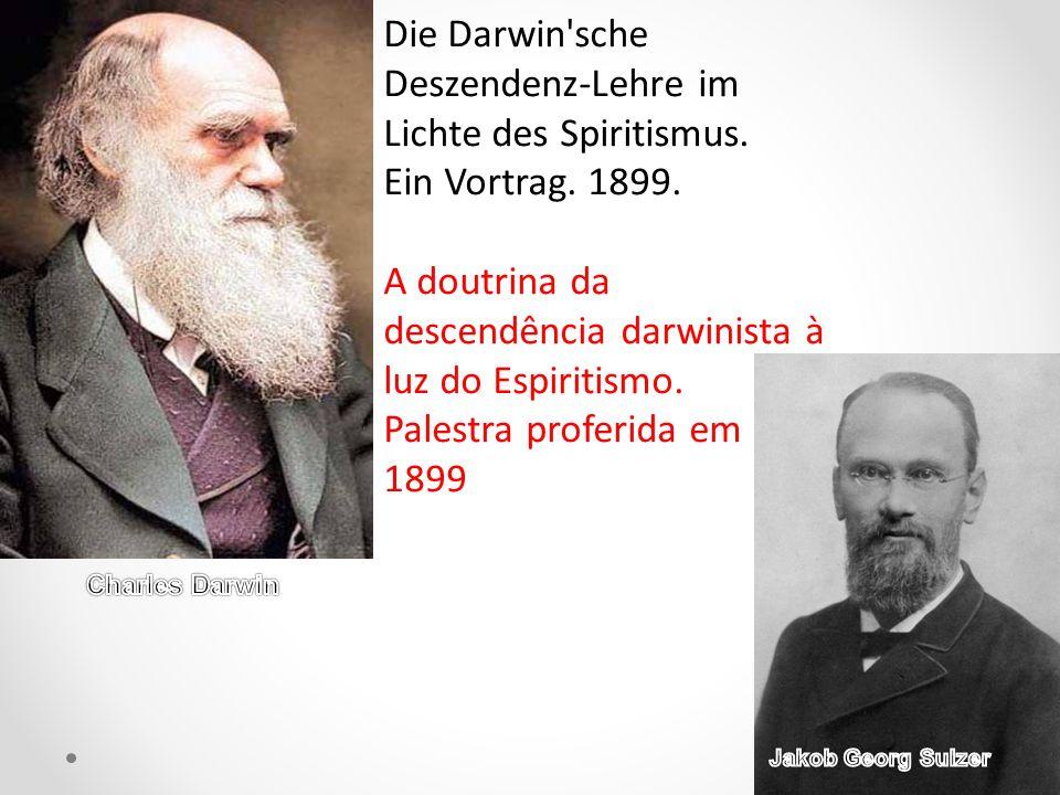 Die Darwin'sche Deszendenz-Lehre im Lichte des Spiritismus. Ein Vortrag. 1899. A doutrina da descendência darwinista à luz do Espiritismo. Palestra pr