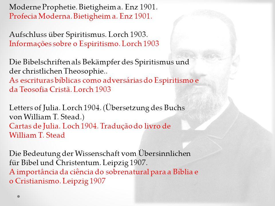 Moderne Prophetie. Bietigheim a. Enz 1901. Profecia Moderna. Bietigheim a. Enz 1901. Aufschluss über Spiritismus. Lorch 1903. Informações sobre o Espi