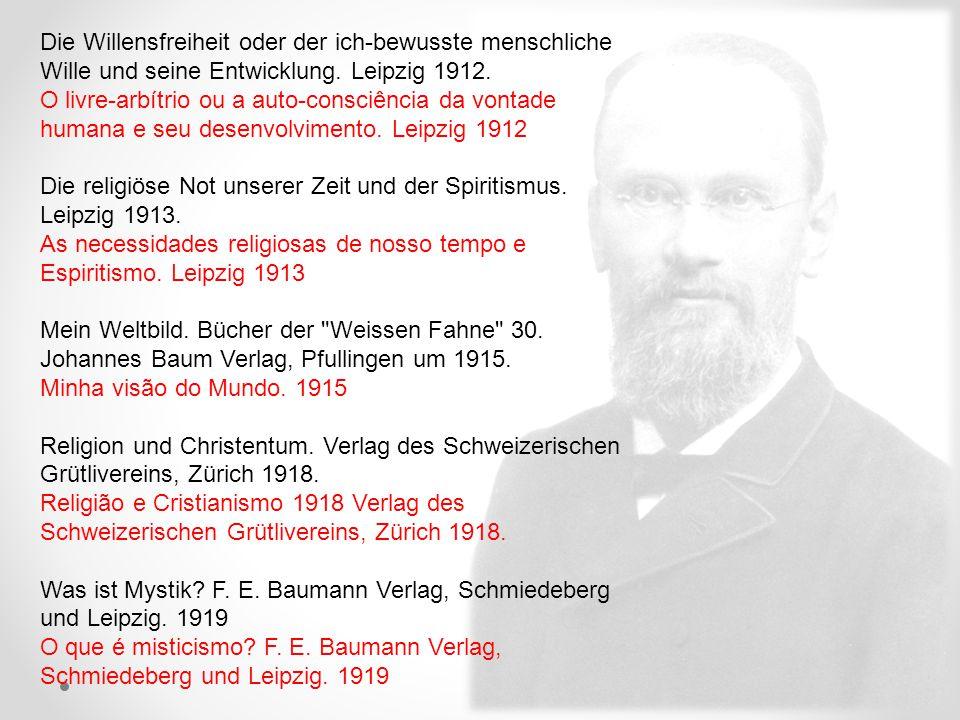 Die Willensfreiheit oder der ich-bewusste menschliche Wille und seine Entwicklung. Leipzig 1912. O livre-arbítrio ou a auto-consciência da vontade hum