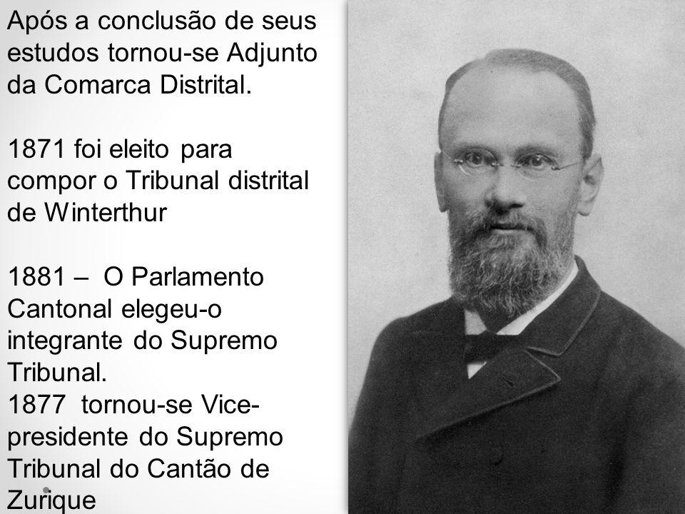 Após a conclusão de seus estudos tornou-se Adjunto da Comarca Distrital. 1871 foi eleito para compor o Tribunal distrital de Winterthur 1881 – O Parla