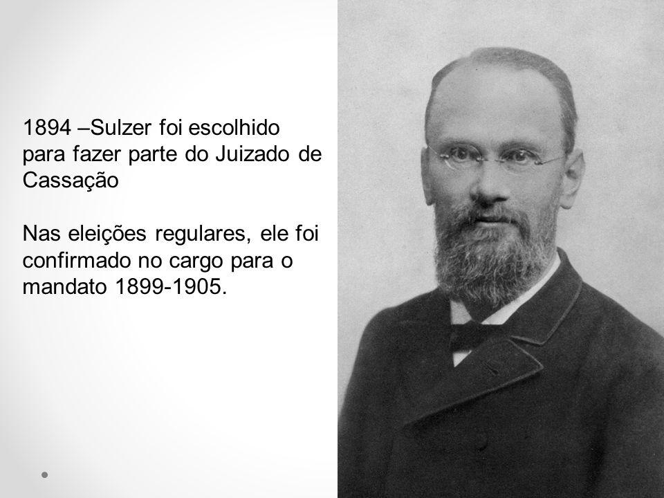 1894 –Sulzer foi escolhido para fazer parte do Juizado de Cassação Nas eleições regulares, ele foi confirmado no cargo para o mandato 1899-1905.