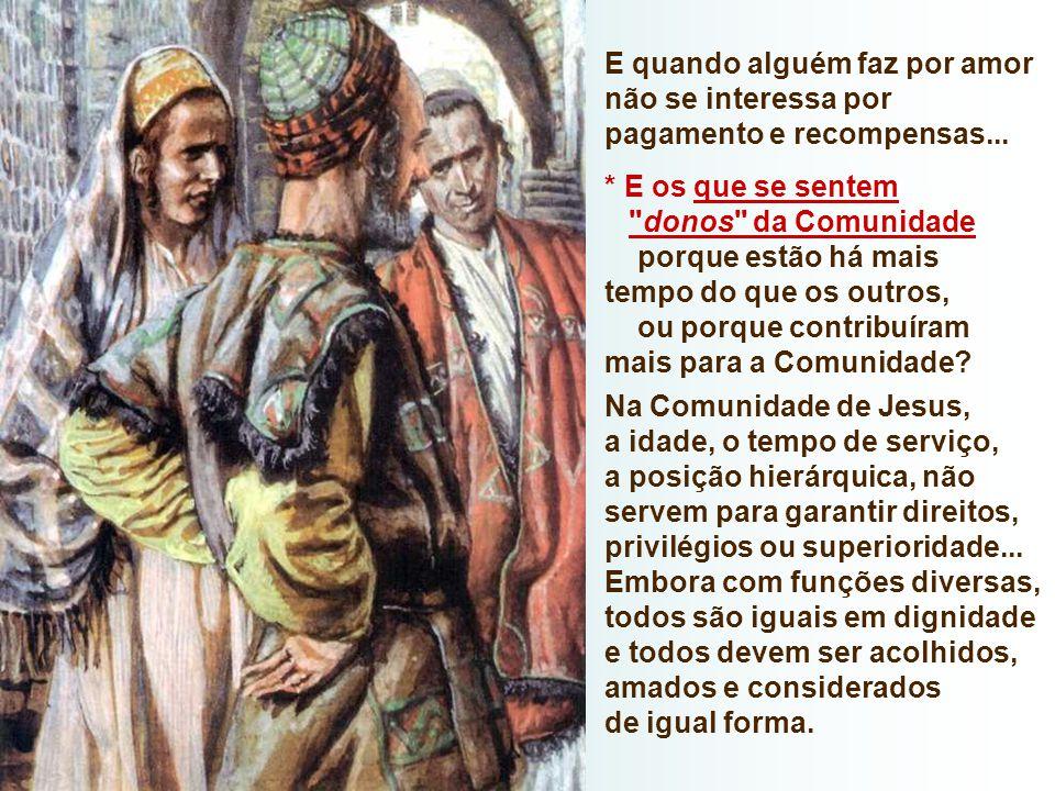 - Diante da recompensa gratuita e universal de Deus, qual a nossa atitude? - nos alegramos com o amor de Deus que acolhe a todos? - ou nos deixamos le