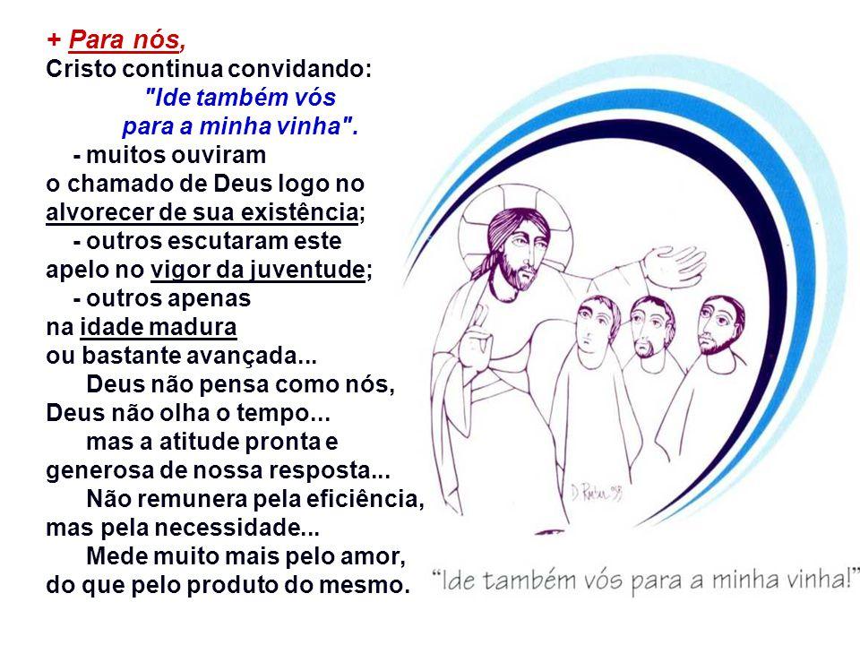 + Para Mateus, que escrevia para judeus convertidos ao cristianismo, - os primeiros trabalhadores chamados eram os cristãos oriundos do judaísmo; - os