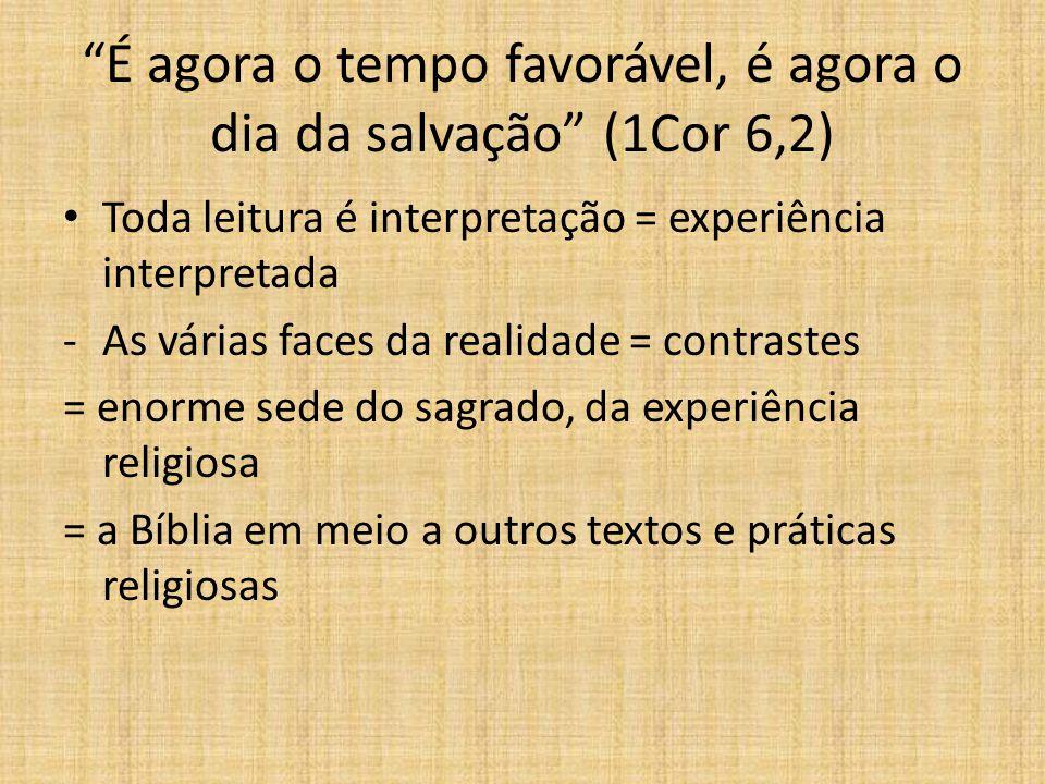 """""""É agora o tempo favorável, é agora o dia da salvação"""" (1Cor 6,2) Toda leitura é interpretação = experiência interpretada -As várias faces da realidad"""