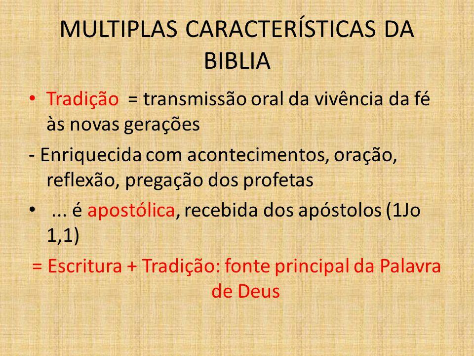 MULTIPLAS CARACTERÍSTICAS DA BIBLIA Tradição = transmissão oral da vivência da fé às novas gerações - Enriquecida com acontecimentos, oração, reflexão
