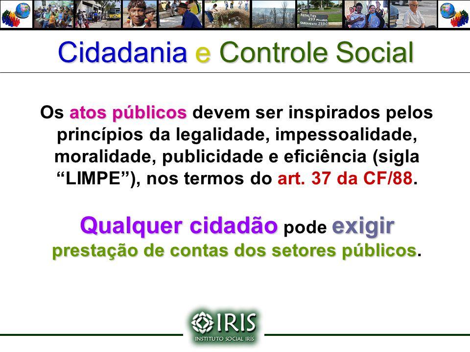 Cidadania e Controle Social atos públicos Os atos públicos devem ser inspirados pelos princípios da legalidade, impessoalidade, moralidade, publicidad