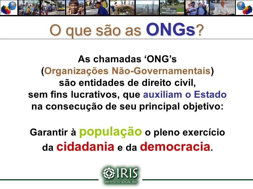 O que são as ONGs ? As chamadas 'ONG's (Organizações Não-Governamentais) são entidades de direito civil, sem fins lucrativos, que auxiliam o Estado na