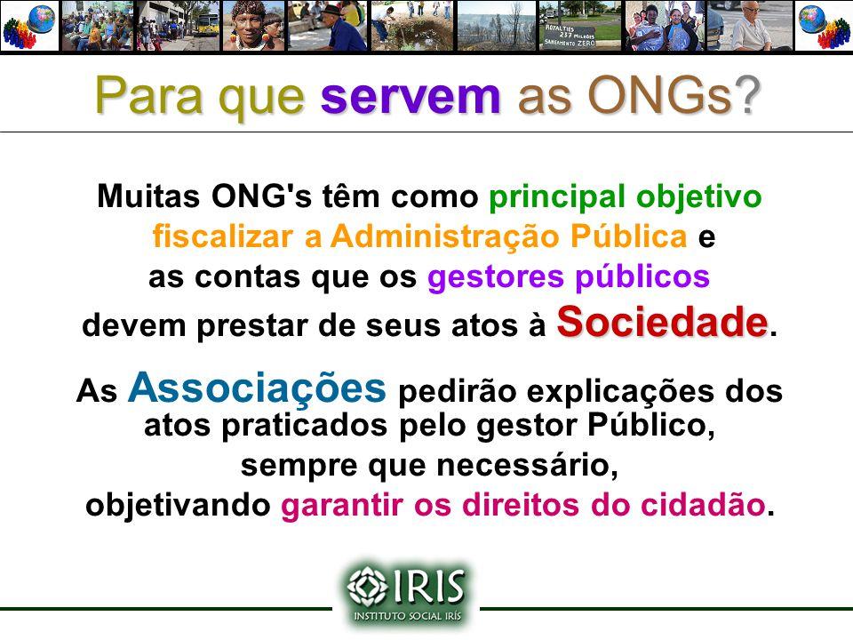 Muitas ONG's têm como principal objetivo fiscalizar a Administração Pública e as contas que os gestores públicos Sociedade devem prestar de seus atos