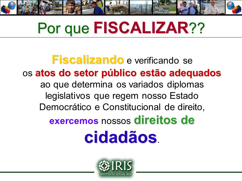 Por que FISCALIZAR?? Fiscalizando Fiscalizando e verificando se atos do setor público estão adequados direitos de cidadãos os atos do setor público es