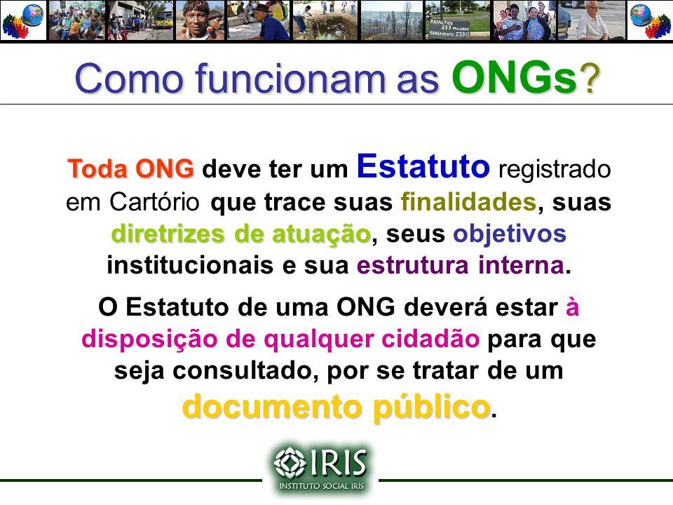 Como funcionam as ONGs? Toda ONG diretrizes de atuação Toda ONG deve ter um Estatuto registrado em Cartório que trace suas finalidades, suas diretrize