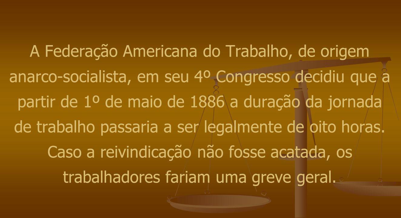 A Federação Americana do Trabalho, de origem anarco-socialista, em seu 4º Congresso decidiu que a partir de 1º de maio de 1886 a duração da jornada de