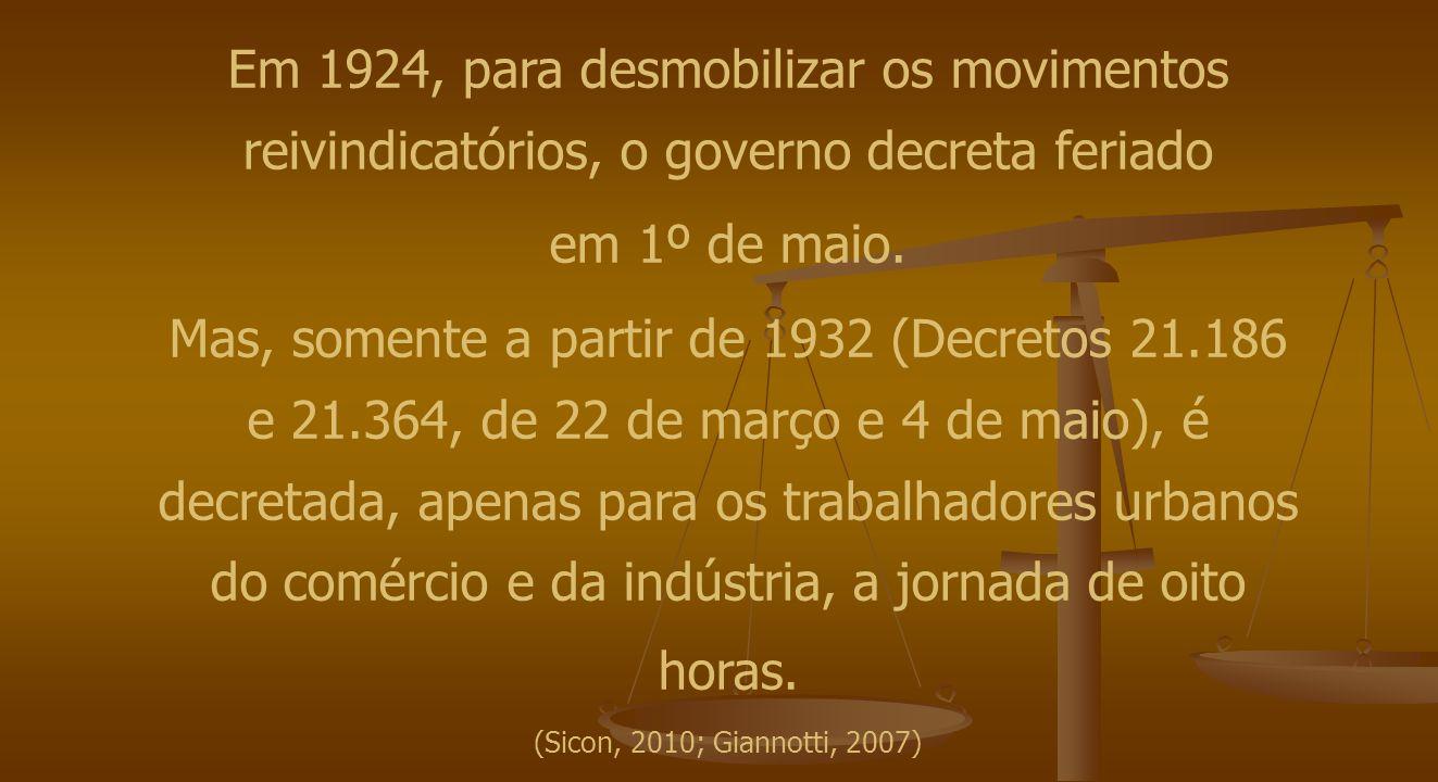 Em 1924, para desmobilizar os movimentos reivindicatórios, o governo decreta feriado em 1º de maio. Mas, somente a partir de 1932 (Decretos 21.186 e 2