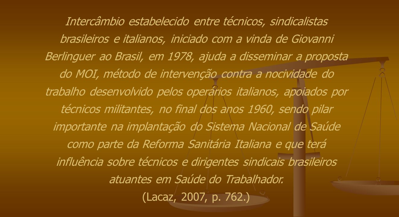 Intercâmbio estabelecido entre técnicos, sindicalistas brasileiros e italianos, iniciado com a vinda de Giovanni Berlinguer ao Brasil, em 1978, ajuda
