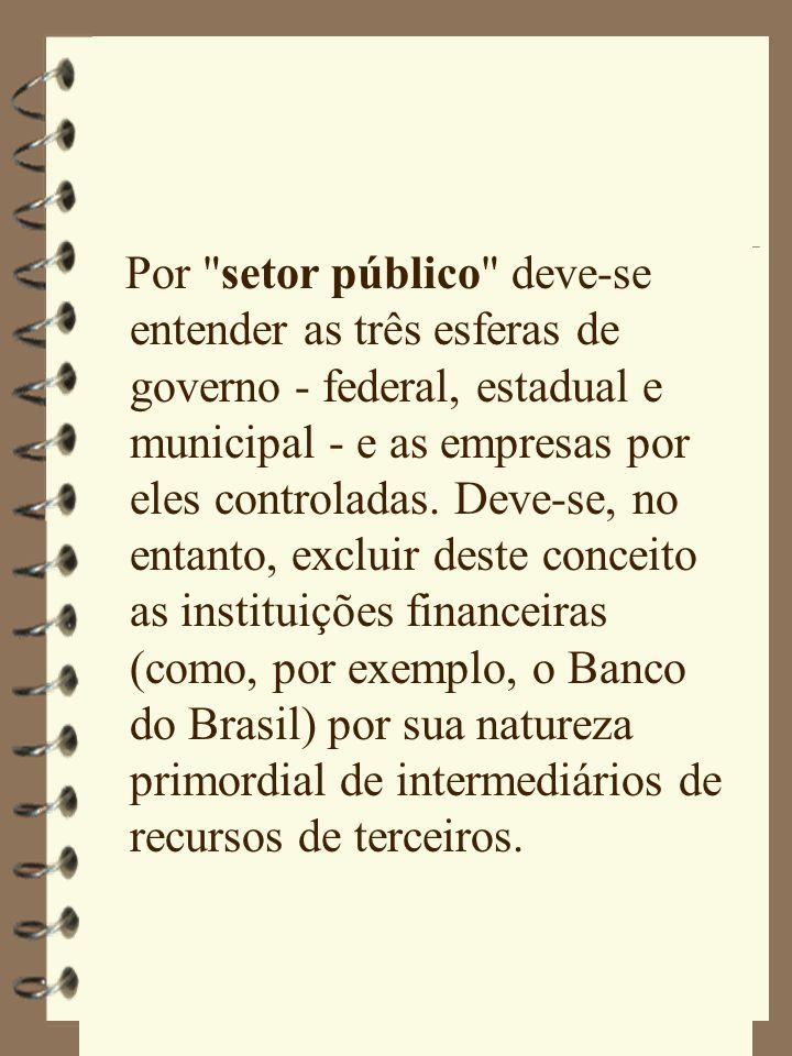 Por setor público deve-se entender as três esferas de governo - federal, estadual e municipal - e as empresas por eles controladas.