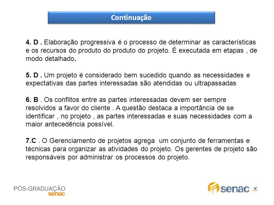 Continuação 4. D. Elaboração progressiva é o processo de determinar as características e os recursos do produto do produto do projeto. É executada em
