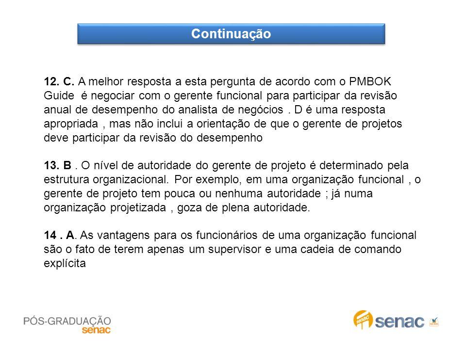 Continuação 12. C. A melhor resposta a esta pergunta de acordo com o PMBOK Guide é negociar com o gerente funcional para participar da revisão anual d