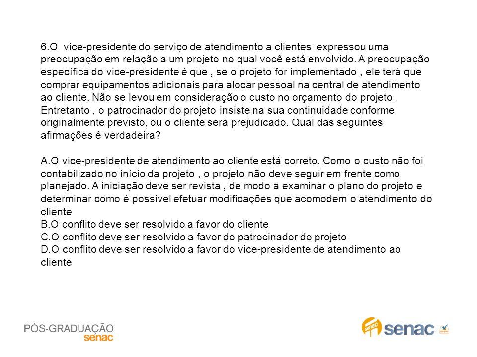 6.O vice-presidente do serviço de atendimento a clientes expressou uma preocupação em relação a um projeto no qual você está envolvido. A preocupação