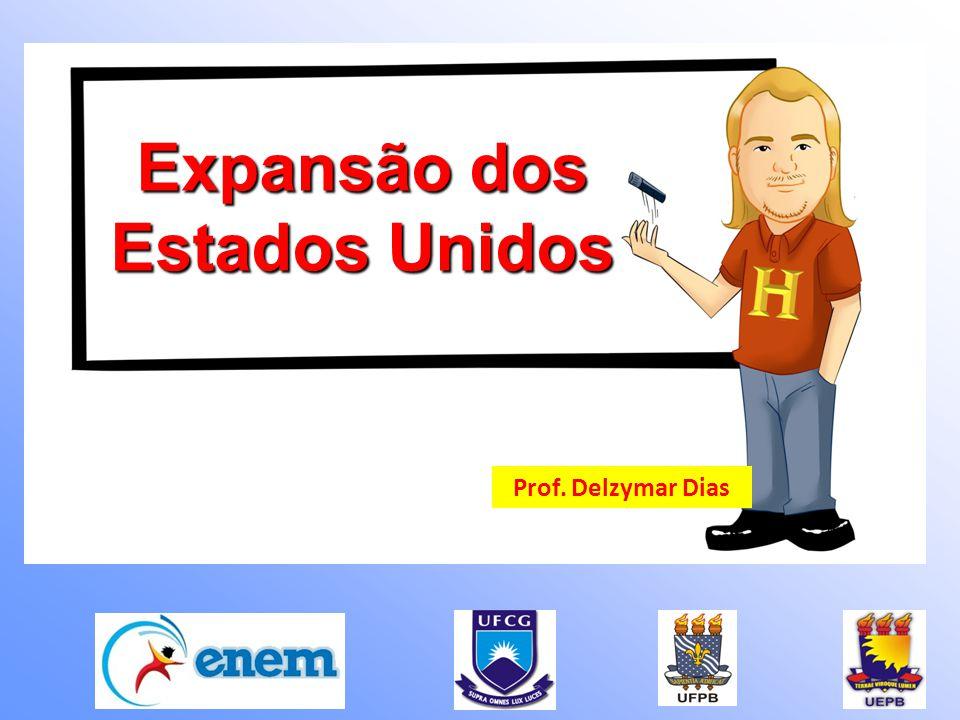 Prof. Delzymar Dias Expansão dos Estados Unidos