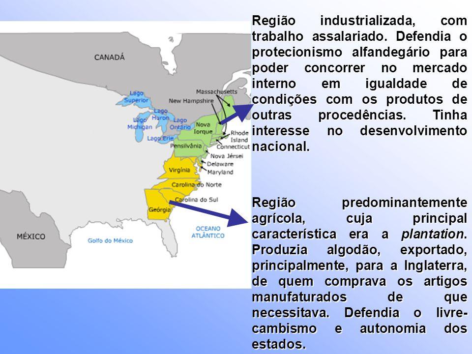 Região industrializada, com trabalho assalariado. Defendia o protecionismo alfandegário para poder concorrer no mercado interno em igualdade de condiç