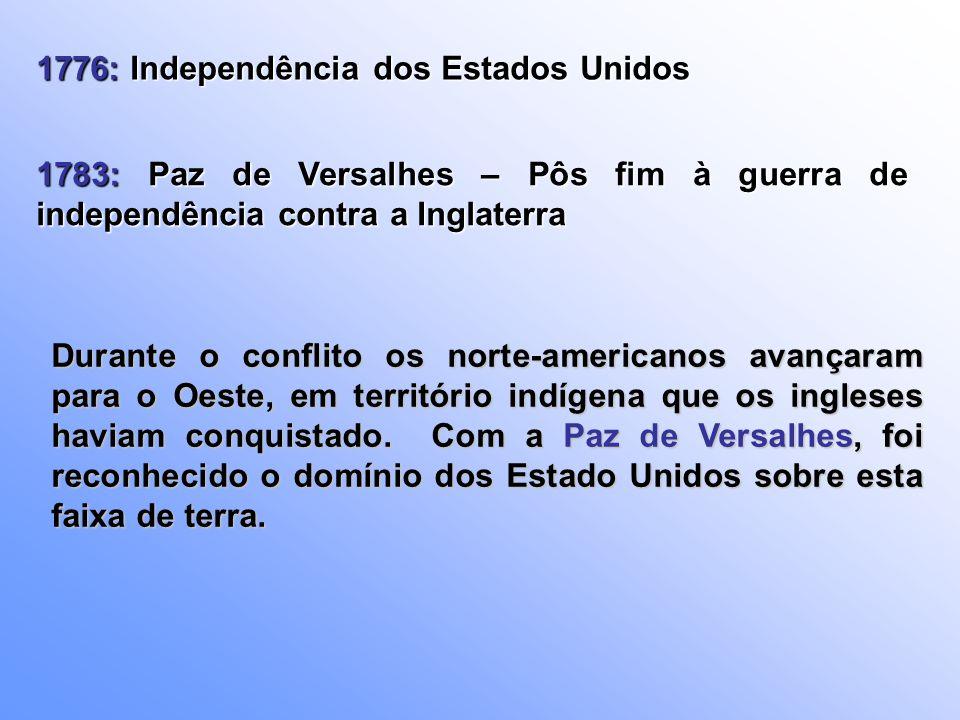 1776: Independência dos Estados Unidos 1783: Paz de Versalhes – Pôs fim à guerra de independência contra a Inglaterra Durante o conflito os norte-amer