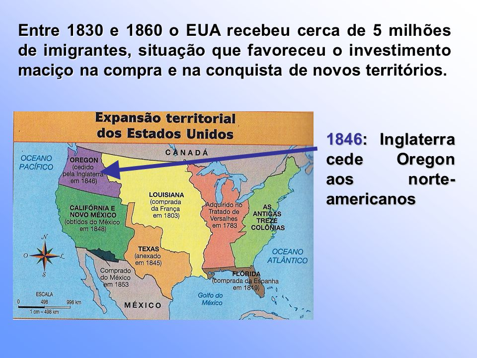 Entre 1830 e 1860 o EUA recebeu cerca de 5 milhões de imigrantes, situação que favoreceu o investimento maciço na compra e na conquista de novos terri