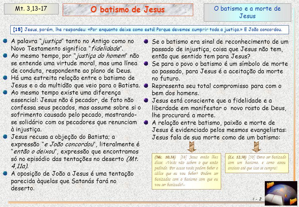 """O batismo e a morte de Jesus Mt. 3,13-17 2 O batismo de Jesus 4 - A palavra """"justiça"""" tanto no Antigo como no Novo Testamento significa """"fidelidade""""."""