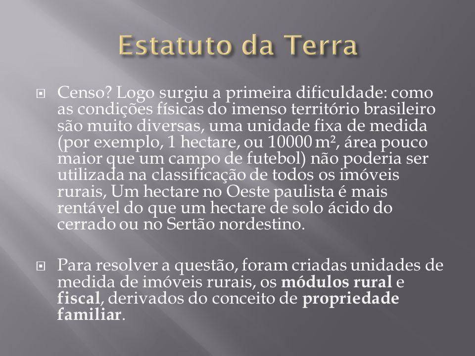  Censo? Logo surgiu a primeira dificuldade: como as condições físicas do imenso território brasileiro são muito diversas, uma unidade fixa de medida