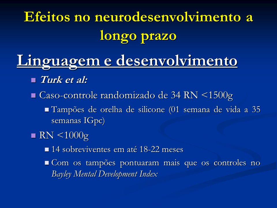 Efeitos no neurodesenvolvimento a longo prazo Linguagem e desenvolvimento Turk et al: Turk et al: Caso-controle randomizado de 34 RN <1500g Caso-contr