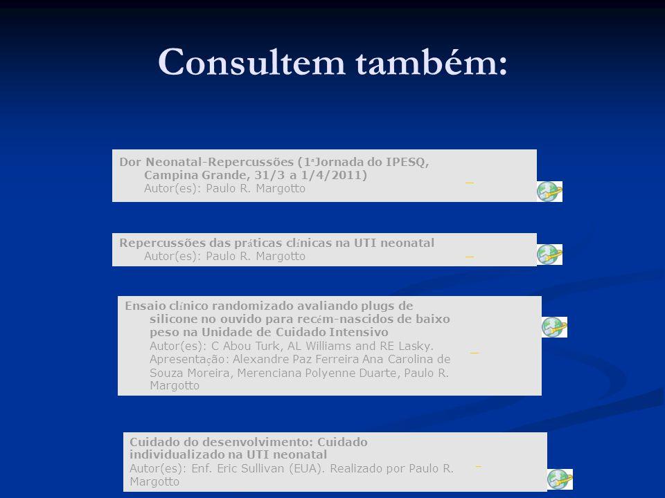 Consultem também: Dor Neonatal-Repercussões (1 ª Jornada do IPESQ, Campina Grande, 31/3 a 1/4/2011) Autor(es): Paulo R. Margotto Repercussões das pr á