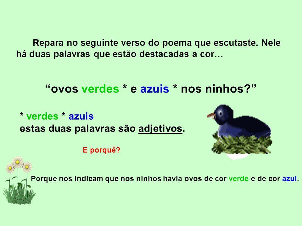 ovos verdes * e azuis * nos ninhos? * verdes * azuis estas duas palavras são adjetivos.