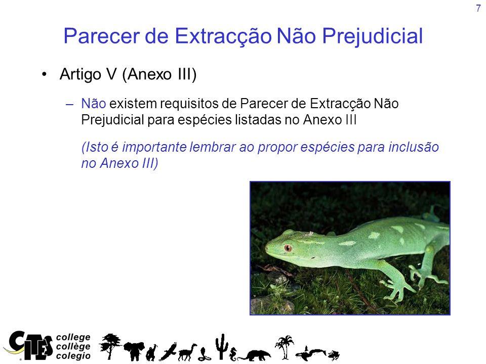 7 Parecer de Extracção Não Prejudicial Artigo V (Anexo III) –Não existem requisitos de Parecer de Extracção Não Prejudicial para espécies listadas no Anexo III (Isto é importante lembrar ao propor espécies para inclusão no Anexo III)