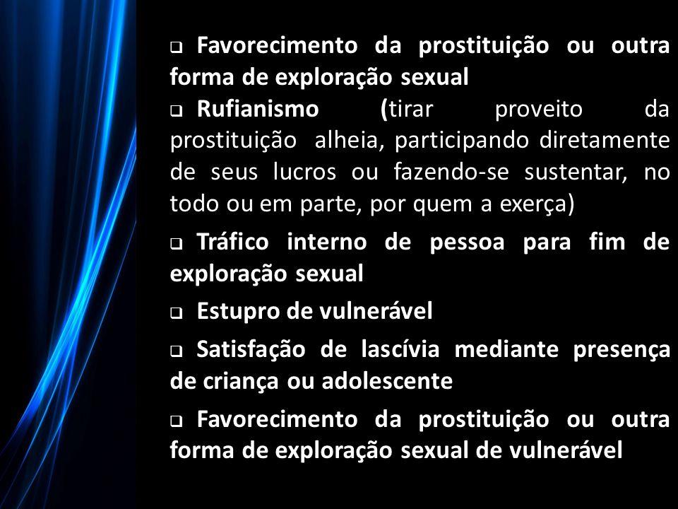  Favorecimento da prostituição ou outra forma de exploração sexual  Rufianismo (tirar proveito da prostituição alheia, participando diretamente de s