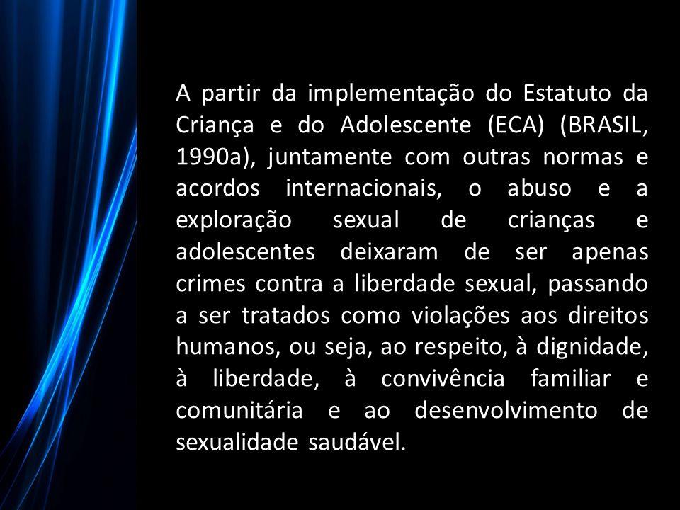 A partir da implementação do Estatuto da Criança e do Adolescente (ECA) (BRASIL, 1990a), juntamente com outras normas e acordos internacionais, o abus