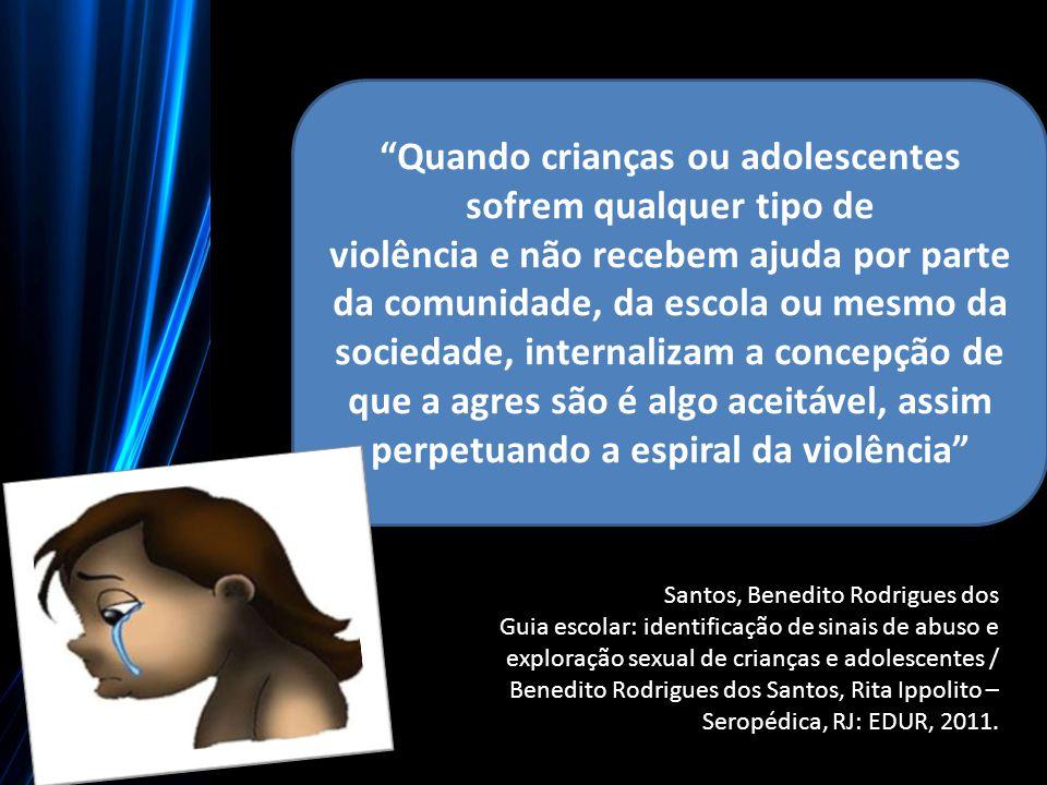"""""""Quando crianças ou adolescentes sofrem qualquer tipo de violência e não recebem ajuda por parte da comunidade, da escola ou mesmo da sociedade, inter"""